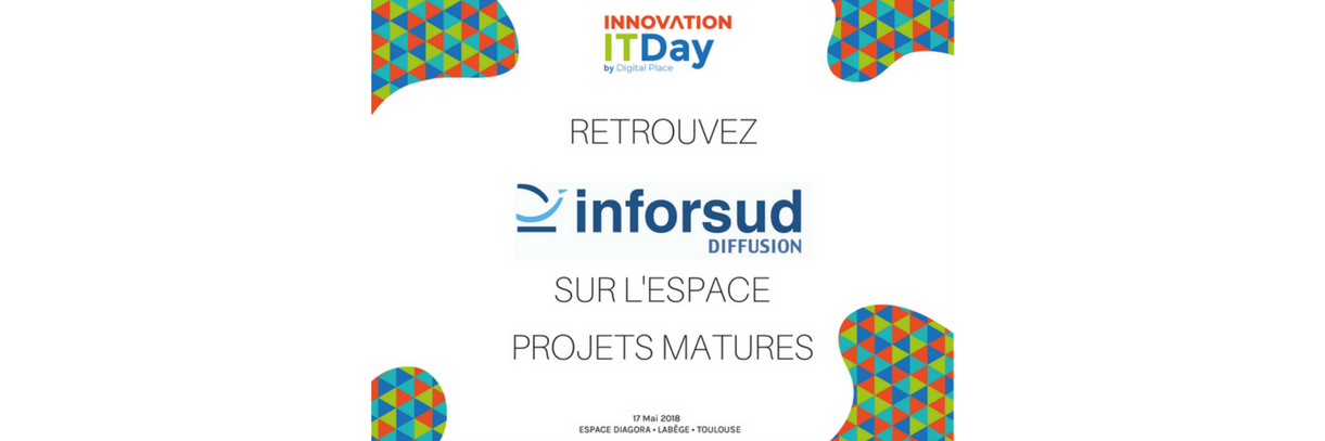 Retrouvez Inforsud Diffusion lors de l'Innovation IT Day, sur l'espace Projets Matures